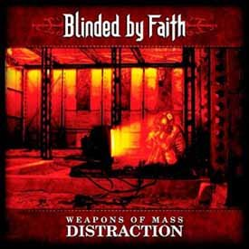BLINDED BY FAITH / Weapons Of Mass Distraction