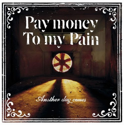 PAY MONEY TO MY PAIN / Another Day Comes