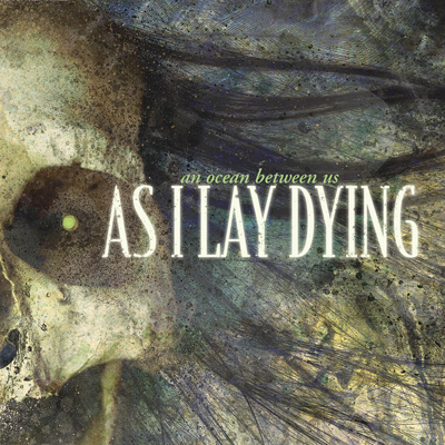 AS I LAY DYING / An Ocean Between Us